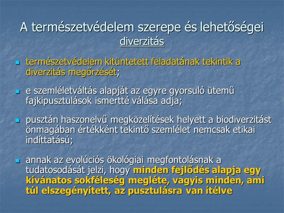 A természetvédelem szerepe és lehetőségei diverzitás természetvédelem kitüntetett feladatának tekintik a diverzitás megőrzését; természetvédelem kitün