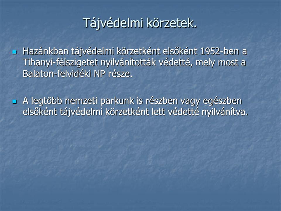 Tájvédelmi körzetek. Hazánkban tájvédelmi körzetként elsőként 1952-ben a Tihanyi-félszigetet nyilvánították védetté, mely most a Balaton-felvidéki NP