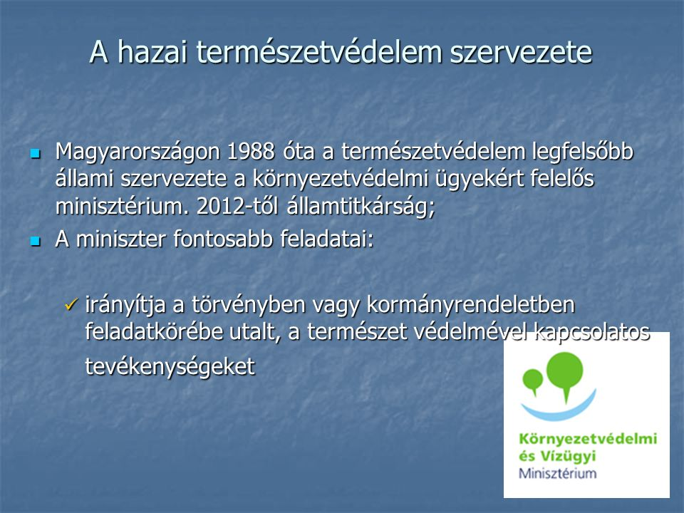 A hazai természetvédelem szervezete Magyarországon 1988 óta a természetvédelem legfelsőbb állami szervezete a környezetvédelmi ügyekért felelős minisz