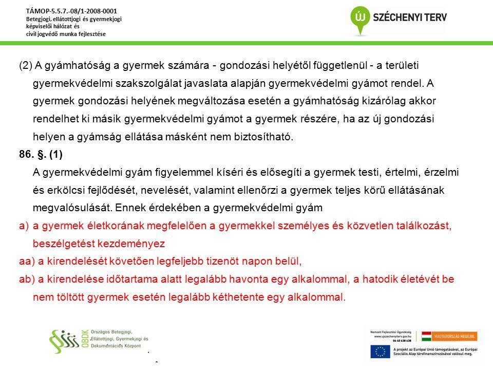 (2) A gyámhatóság a gyermek számára - gondozási helyétől függetlenül - a területi gyermekvédelmi szakszolgálat javaslata alapján gyermekvédelmi gyámot