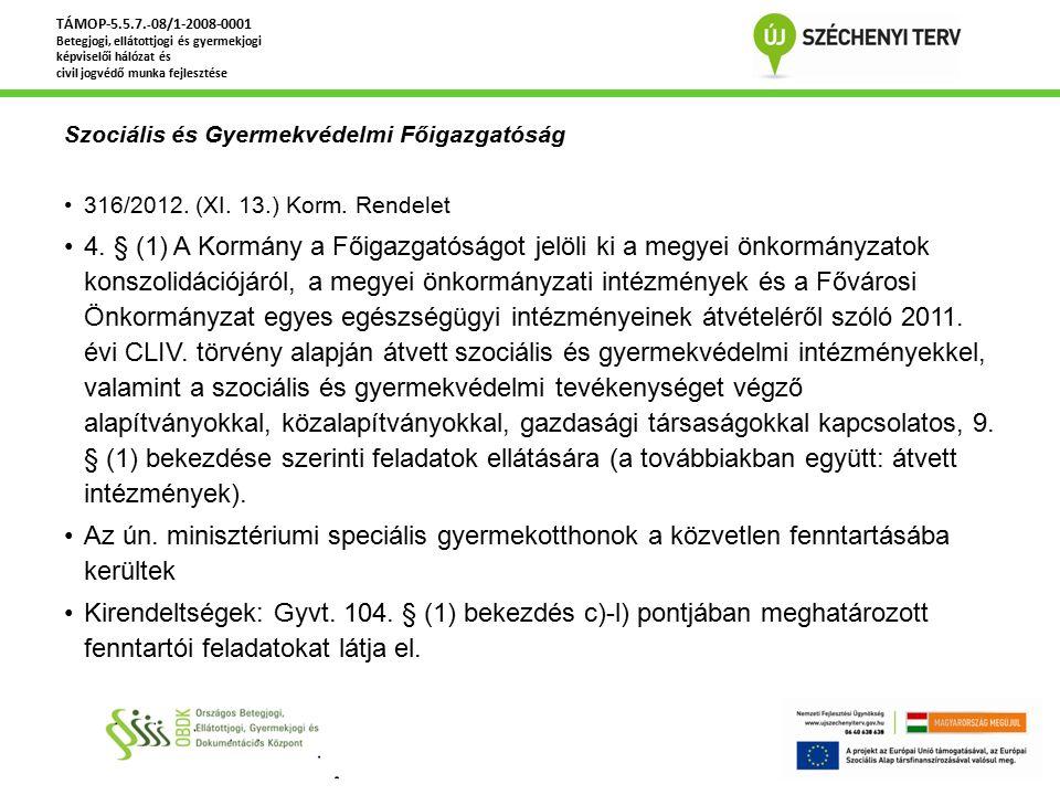 Szociális és Gyermekvédelmi Főigazgatóság 316/2012. (XI. 13.) Korm. Rendelet 4. § (1) A Kormány a Főigazgatóságot jelöli ki a megyei önkormányzatok ko
