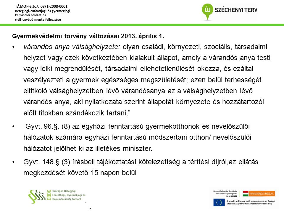 Gyermekvédelmi törvény változásai 2013. április 1. várandós anya válsághelyzete: olyan családi, környezeti, szociális, társadalmi helyzet vagy ezek kö