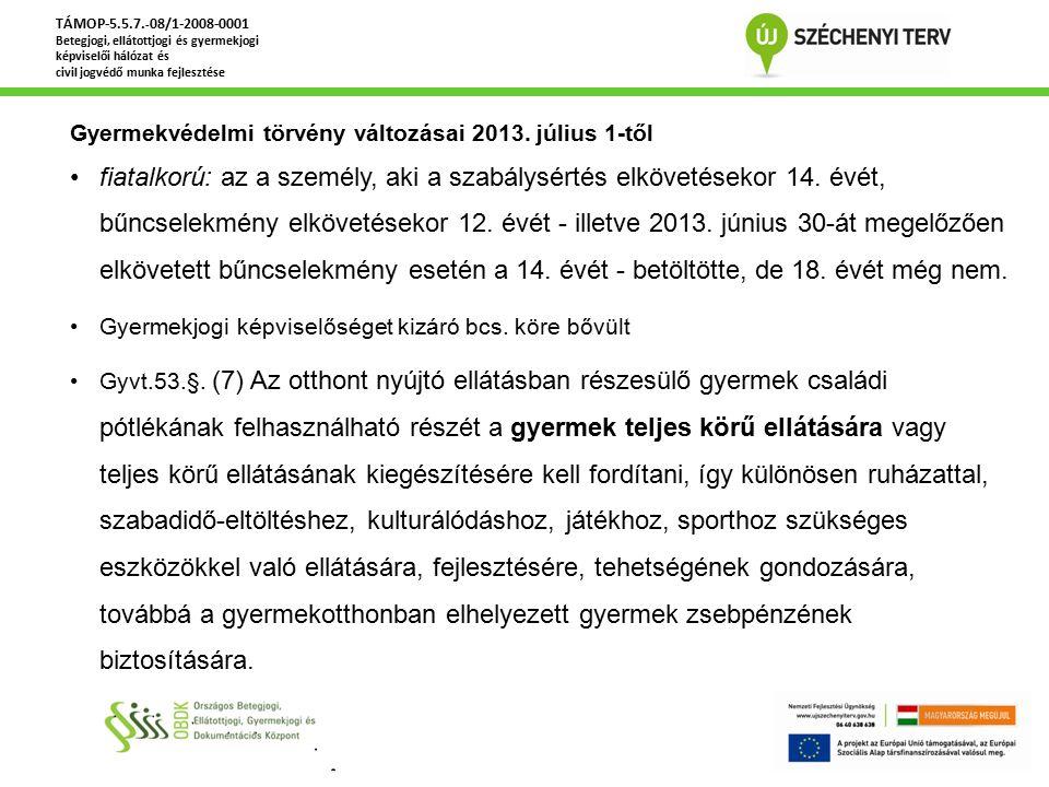 Gyermekvédelmi törvény változásai 2013. július 1-től fiatalkorú: az a személy, aki a szabálysértés elkövetésekor 14. évét, bűncselekmény elkövetésekor