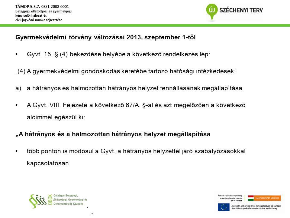"""Gyermekvédelmi törvény változásai 2013. szeptember 1-től Gyvt. 15. § (4) bekezdése helyébe a következő rendelkezés lép: """"(4) A gyermekvédelmi gondosko"""