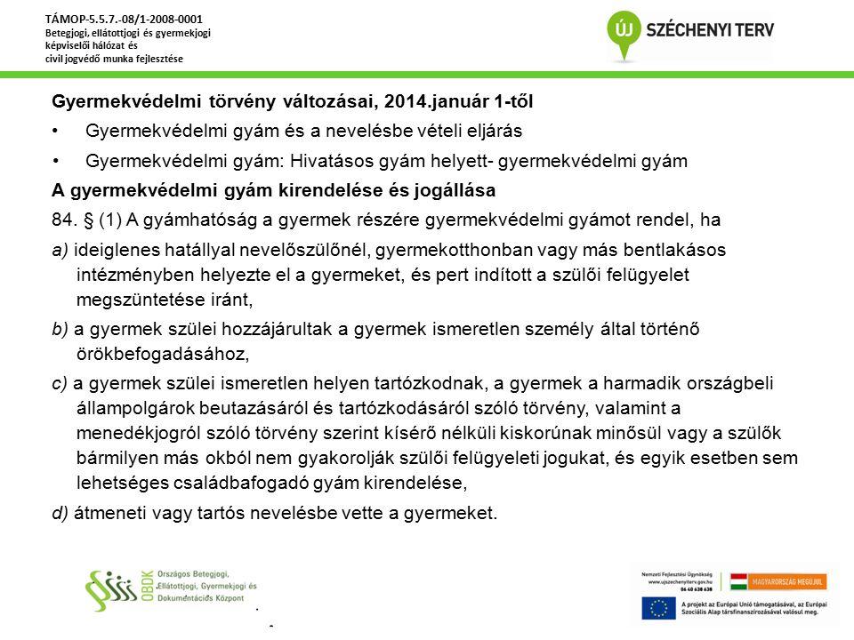 Gyermekvédelmi törvény változásai, 2014.január 1-től Gyermekvédelmi gyám és a nevelésbe vételi eljárás Gyermekvédelmi gyám: Hivatásos gyám helyett- gy