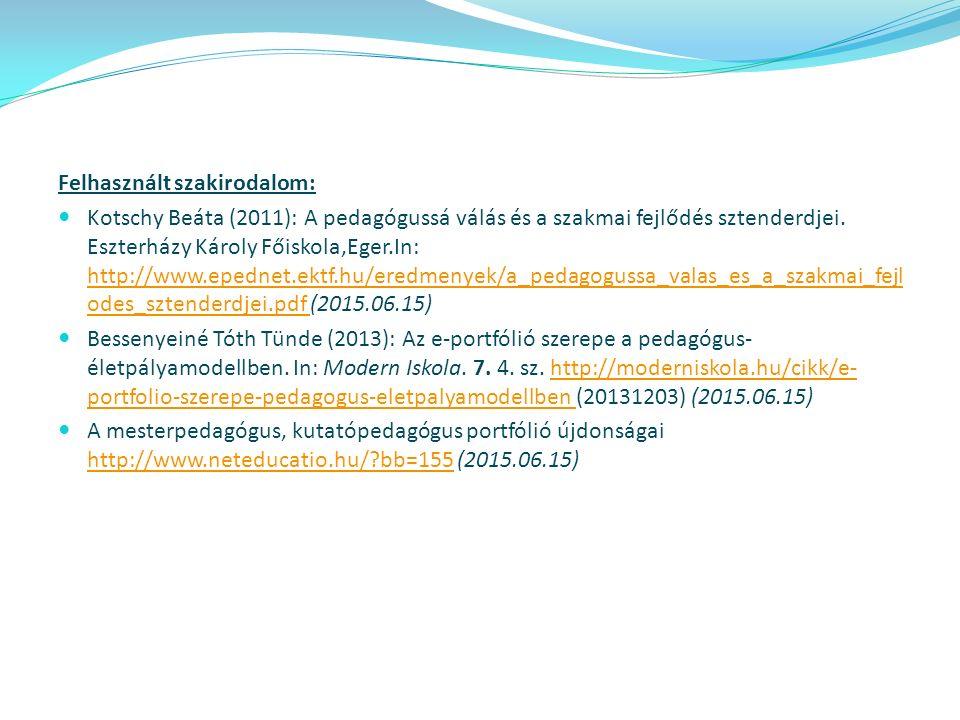 Felhasznált szakirodalom: Kotschy Beáta (2011): A pedagógussá válás és a szakmai fejlődés sztenderdjei. Eszterházy Károly Főiskola,Eger.In: http://www