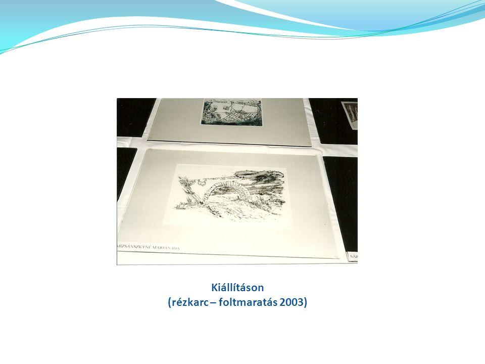 Kiállításon (rézkarc – foltmaratás 2003)