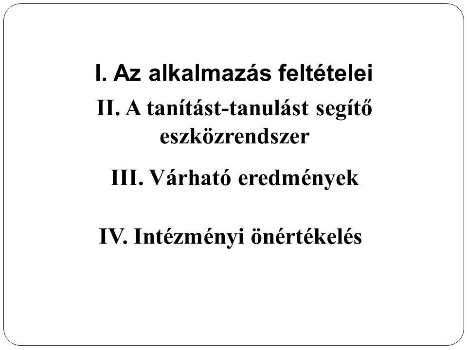 I. Az alkalmazás feltételei II. A tanítást-tanulást segítő eszközrendszer III.