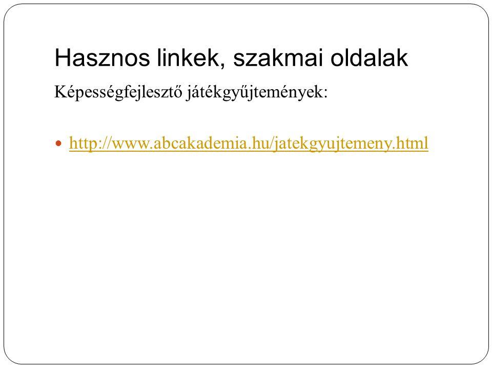 Hasznos linkek, szakmai oldalak Képességfejlesztő játékgyűjtemények: http://www.abcakademia.hu/jatekgyujtemeny.html