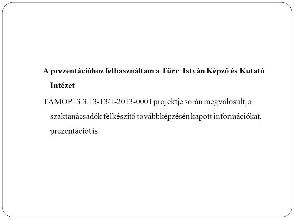 A prezentációhoz felhasználtam a Türr István Képző és Kutató Intézet TÁMOP–3.3.13-13/1-2013-0001 projektje során megvalósult, a szaktanácsadók felkészítő továbbképzésén kapott információkat, prezentációt is.