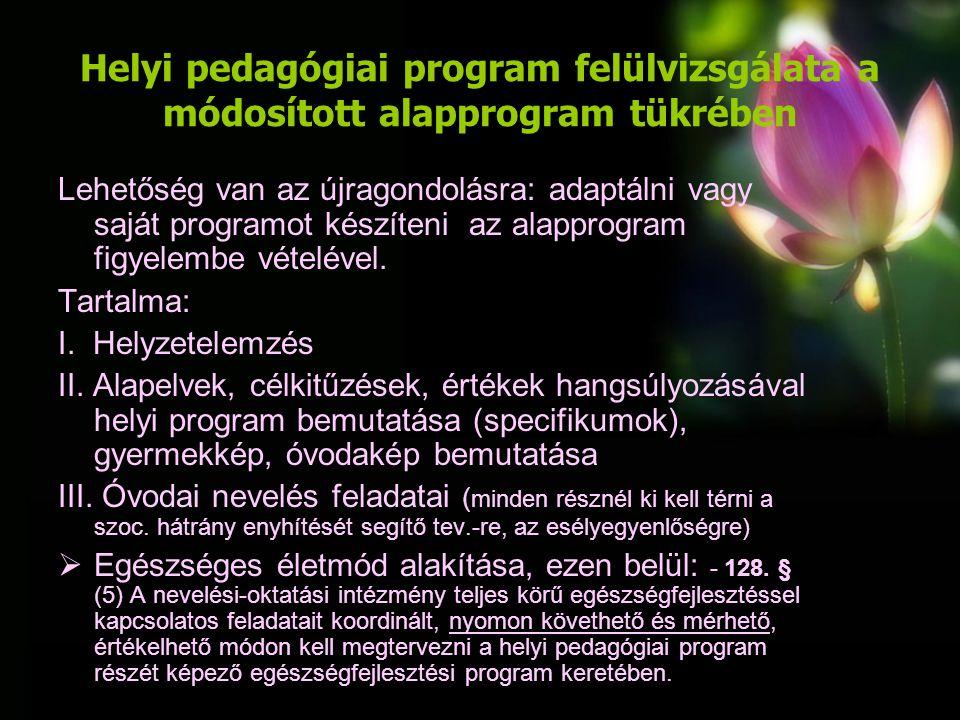 Helyi pedagógiai program felülvizsgálata a módosított alapprogram tükrében  Érzelmi, erkölcsi és közösségi nevelés  Anyanyelvi, értelmi fejlesztés és nevelés feladat ai  Kiemelt figyelmet igénylő gyermekek fejlesztése  Környezettudatos magatartásra nevelés  Nemzetiségi óvodai nevelés feladatai IV.