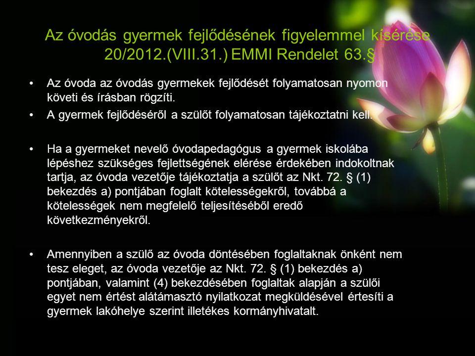 Az óvodás gyermek fejlődésének figyelemmel kísérése 20/2012.(VIII.31.) EMMI Rendelet 63.§ Az óvoda az óvodás gyermekek fejlődését folyamatosan nyomon követi és írásban rögzíti.