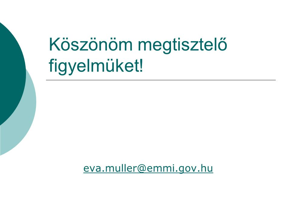 Köszönöm megtisztelő figyelmüket! eva.muller@emmi.gov.hu