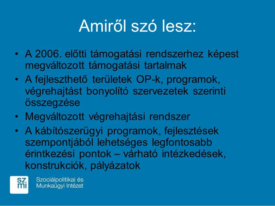 Amiről szó lesz: A 2006. előtti támogatási rendszerhez képest megváltozott támogatási tartalmak A fejleszthető területek OP-k, programok, végrehajtást