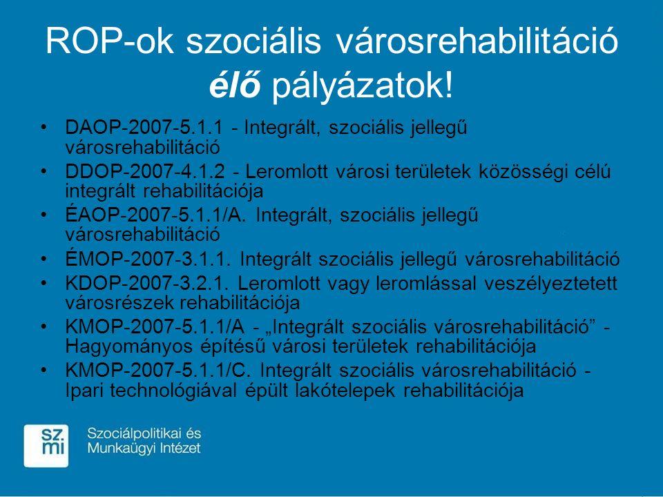 ROP-ok szociális városrehabilitáció élő pályázatok! DAOP-2007-5.1.1 - Integrált, szociális jellegű városrehabilitáció DDOP-2007-4.1.2 - Leromlott váro