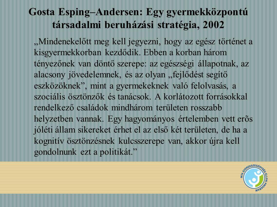 """Gosta Esping–Andersen: Egy gyermekközpontú társadalmi beruházási stratégia, 2002 """"Mindenekelőtt meg kell jegyezni, hogy az egész történet a kisgyermek"""