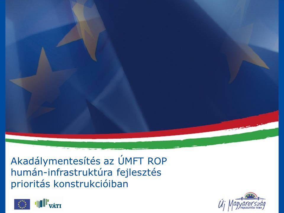 Akadálymentesítés az ÚMFT ROP humán-infrastruktúra fejlesztés prioritás konstrukcióiban