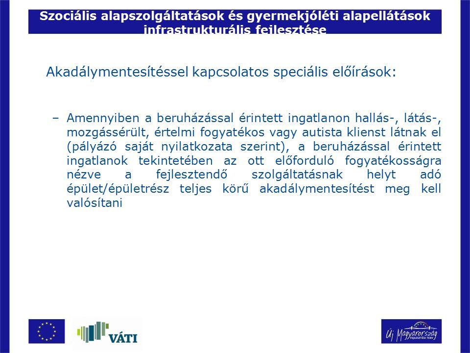 Szociális alapszolgáltatások és gyermekjóléti alapellátások infrastrukturális fejlesztése Akadálymentesítéssel kapcsolatos speciális előírások: –Amenn