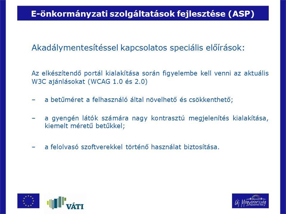 E-önkormányzati szolgáltatások fejlesztése (ASP) Akadálymentesítéssel kapcsolatos speciális előírások: Az elkészítendő portál kialakítása során figyel