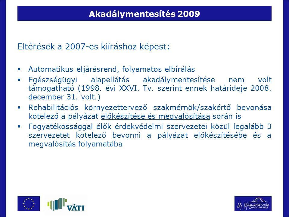 Akadálymentesítés 2009 Eltérések a 2007-es kiíráshoz képest:  Automatikus eljárásrend, folyamatos elbírálás  Egészségügyi alapellátás akadálymentesí