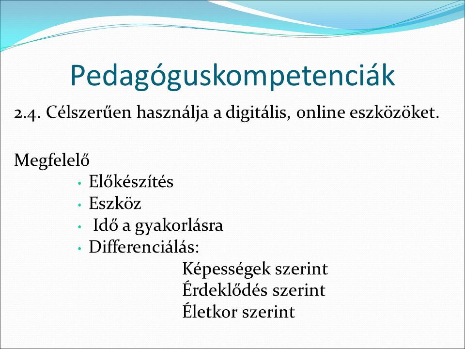 Pedagóguskompetenciák 2.4. Célszerűen használja a digitális, online eszközöket.