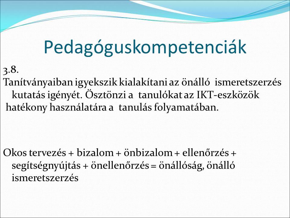 3.8. Tanítványaiban igyekszik kialakítani az önálló ismeretszerzés kutatás igényét.