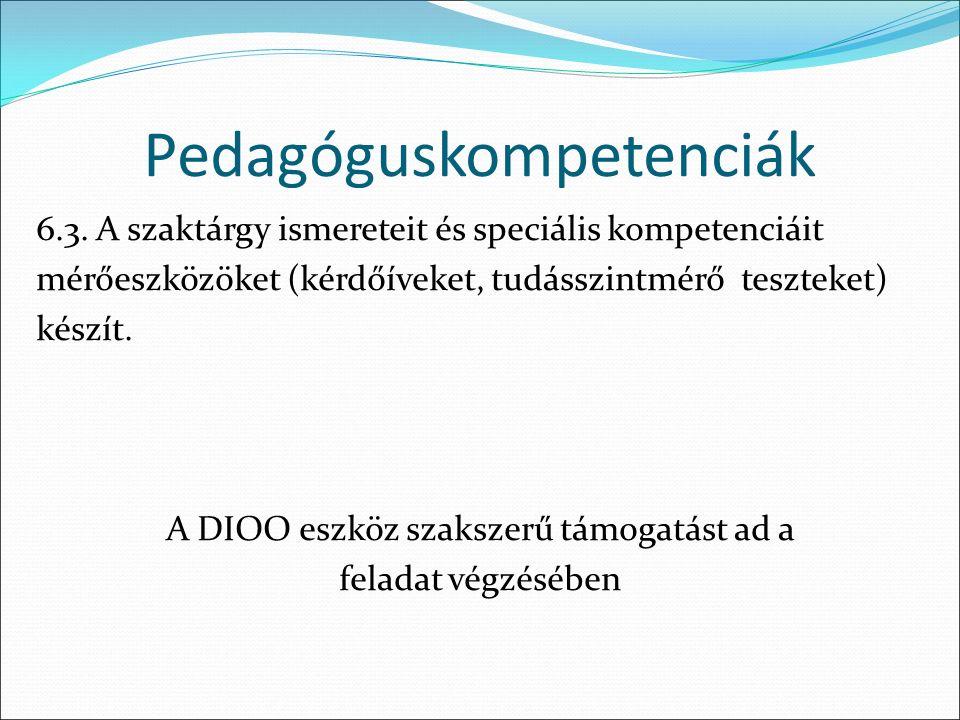 6.3. A szaktárgy ismereteit és speciális kompetenciáit mérőeszközöket (kérdőíveket, tudásszintmérő teszteket) készít. A DIOO eszköz szakszerű támogatá