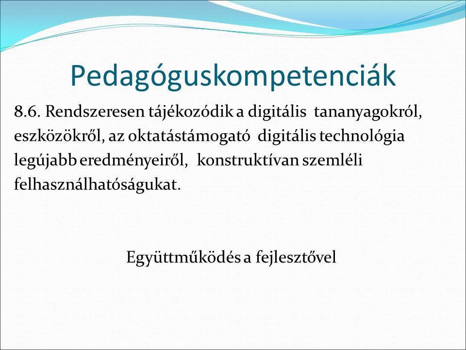 8.6. Rendszeresen tájékozódik a digitális tananyagokról, eszközökről, az oktatástámogató digitális technológia legújabb eredményeiről, konstruktívan s