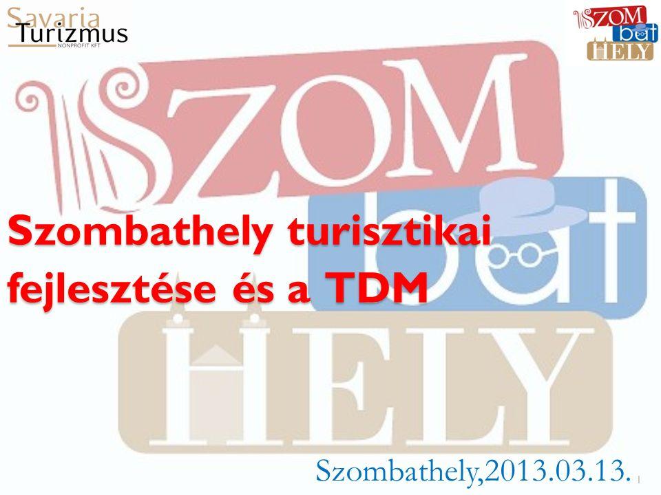 Szombathely turisztikai fejlesztése és a TDM Szombathely,2013.03.13. 1