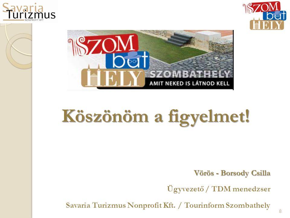 Köszönöm a figyelmet! Vörös - Borsody Csilla Ügyvezető / TDM menedzser Savaria Turizmus Nonprofit Kft. / Tourinform Szombathely 8