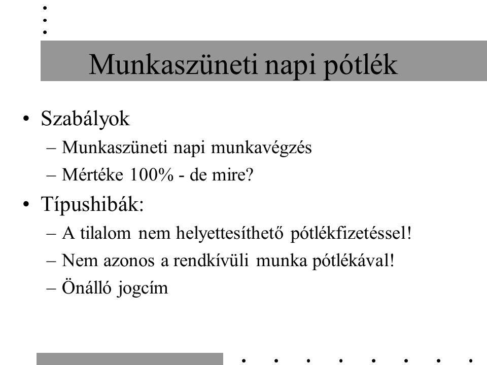 Munkaszüneti napi pótlék Szabályok –Munkaszüneti napi munkavégzés –Mértéke 100% - de mire.