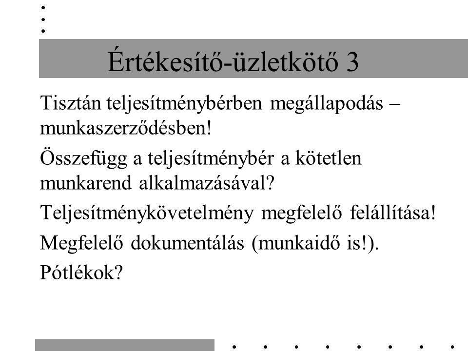 Értékesítő-üzletkötő 3 Tisztán teljesítménybérben megállapodás – munkaszerződésben.
