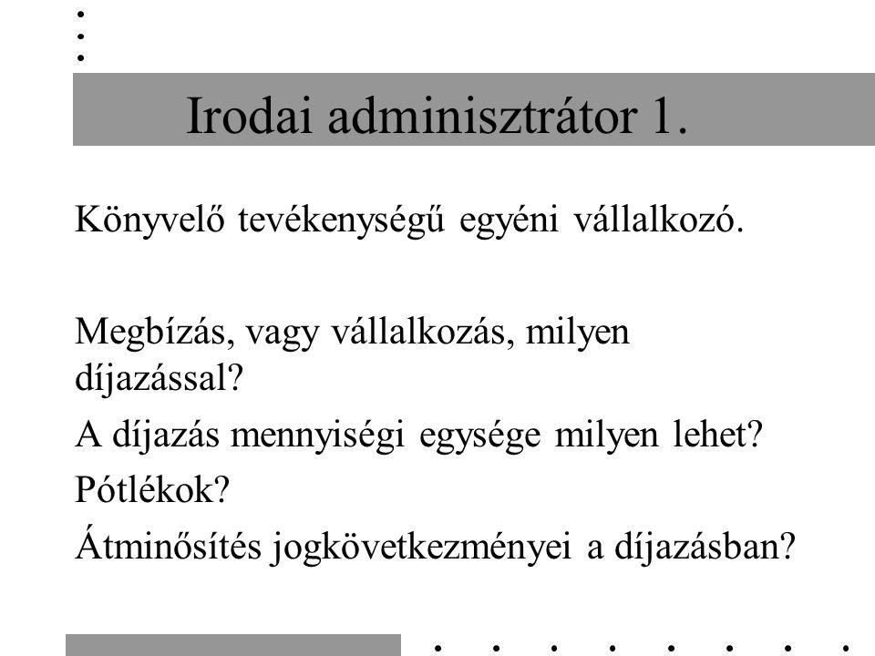 Irodai adminisztrátor 1. Könyvelő tevékenységű egyéni vállalkozó.