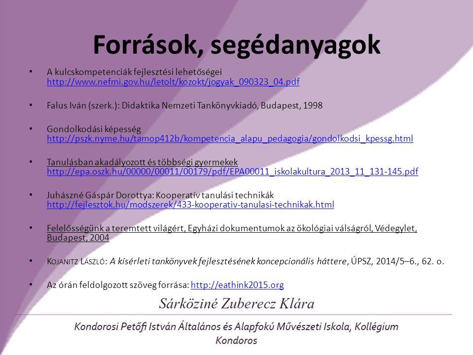Források, segédanyagok A kulcskompetenciák fejlesztési lehetőségei http://www.nefmi.gov.hu/letolt/kozokt/jogyak_090323_04.pdf http://www.nefmi.gov.hu/