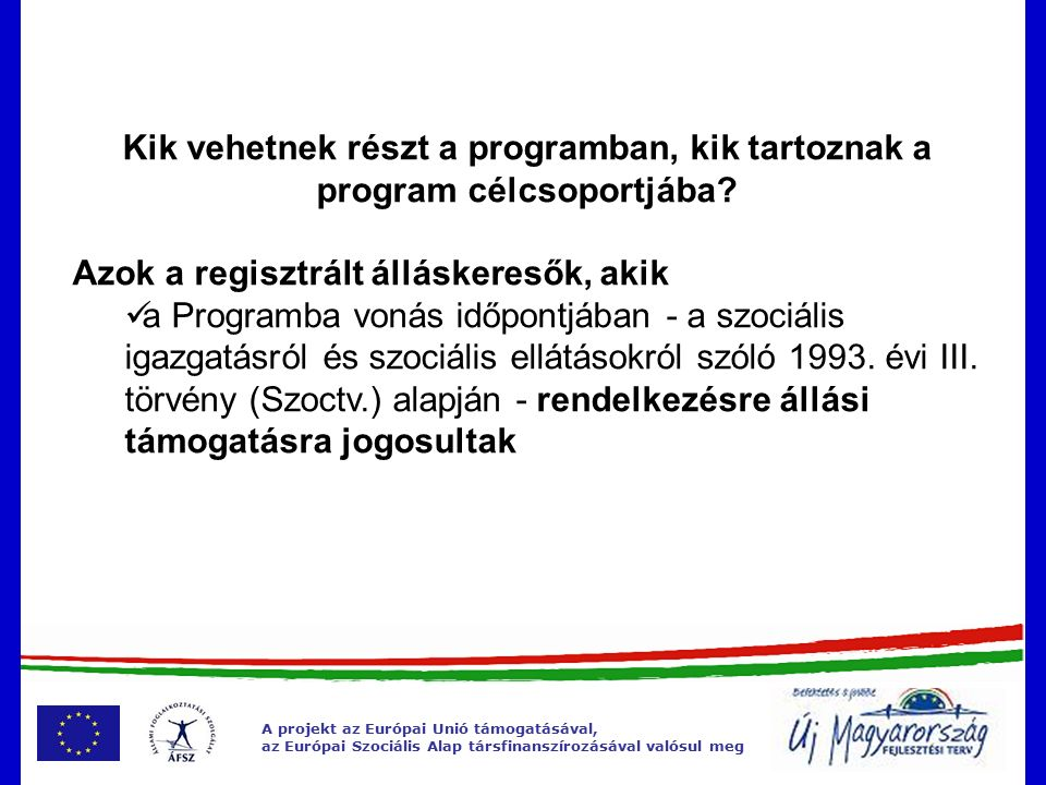 A projekt az Európai Unió támogatásával, az Európai Szociális Alap társfinanszírozásával valósul meg Közfoglalkoztatás helyzete 2010.09.30.