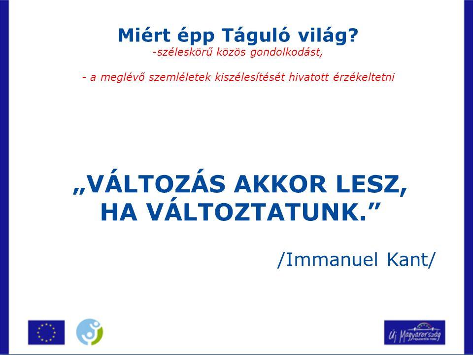 """""""VÁLTOZÁS AKKOR LESZ, HA VÁLTOZTATUNK. /Immanuel Kant/ Miért épp Táguló világ."""