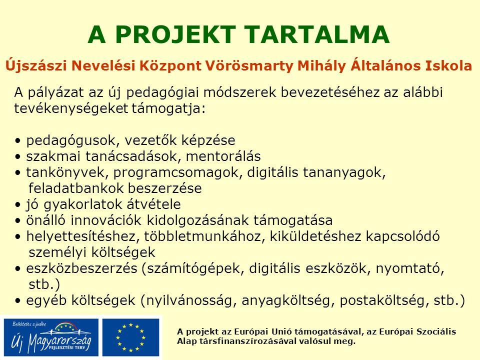 A projekt az Európai Unió támogatásával, az Európai Szociális Alap társfinanszírozásával valósul meg. A PROJEKT TARTALMA A pályázat az új pedagógiai m