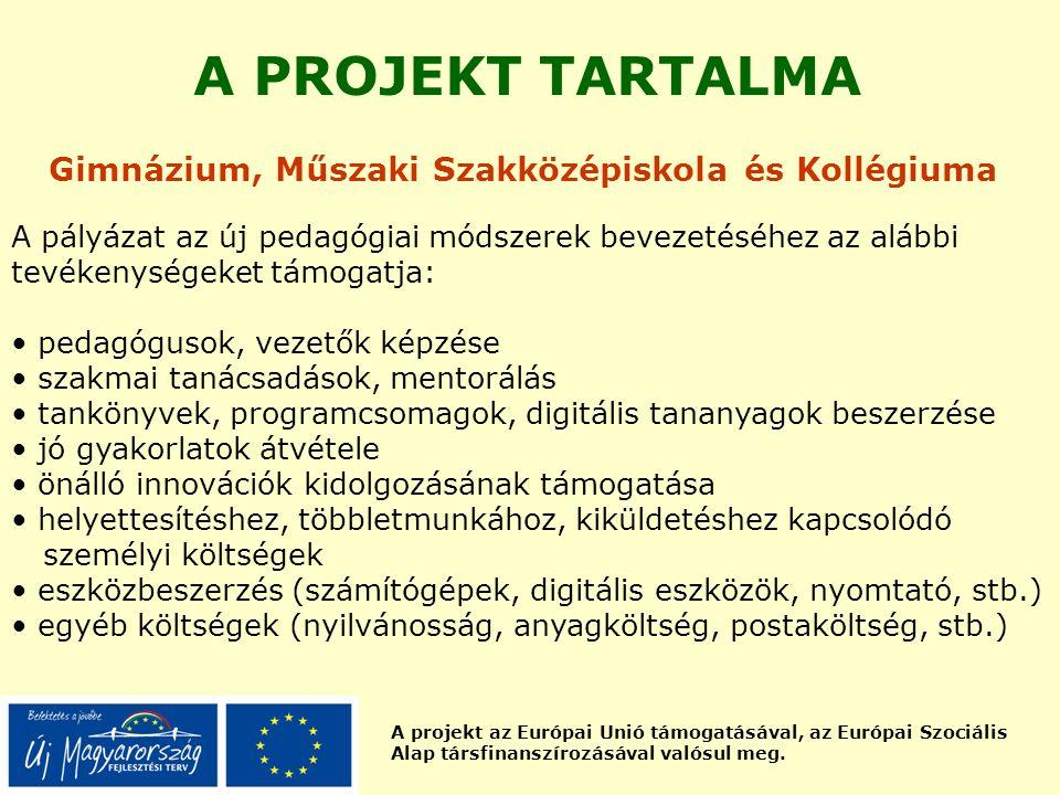 A projekt az Európai Unió támogatásával, az Európai Szociális Alap társfinanszírozásával valósul meg. A PROJEKT TARTALMA Gimnázium, Műszaki Szakközépi