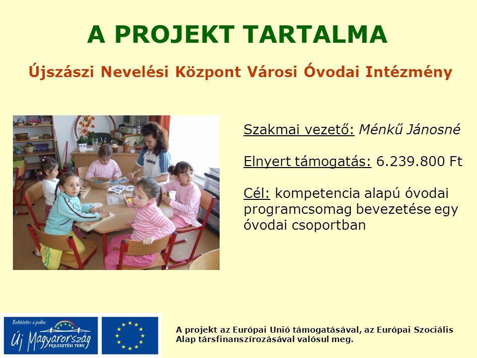 A projekt az Európai Unió támogatásával, az Európai Szociális Alap társfinanszírozásával valósul meg. A PROJEKT TARTALMA Újszászi Nevelési Központ Vár