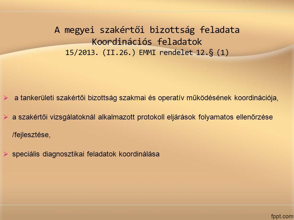 A megyei szakértői bizottság feladata Koordinációs feladatok 15/2013. (II.26.) EMMI rendelet 12.§ (1)  a tankerületi szakértői bizottság szakmai és o
