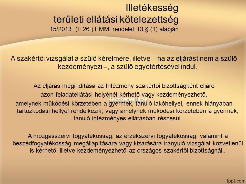 Illetékesség területi ellátási kötelezettség 15/2013. (II.26.) EMMI rendelet 13.§ (1) alapján A szakértői vizsgálat a szülő kérelmére, illetve – ha az