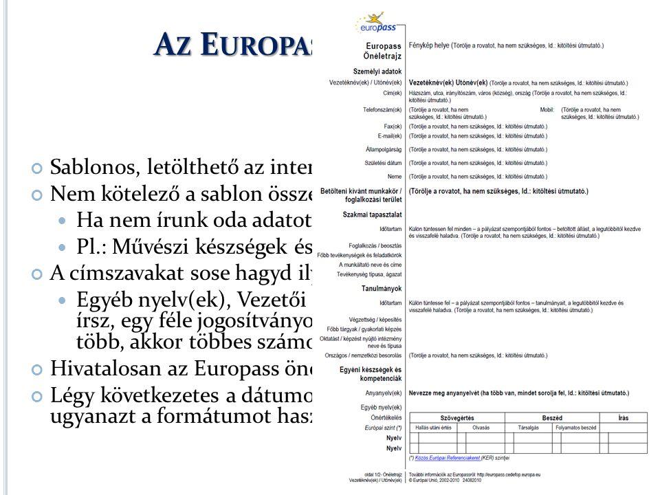 A Z E UROPASS ÖNÉLETRAJZ Sablonos, letölthető az internetről Nem kötelező a sablon összes részét kitölteni Ha nem írunk oda adatot, a címszavat is töröljük.