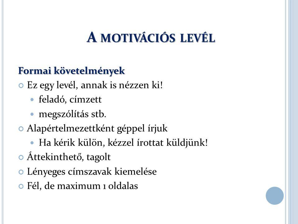 A MOTIVÁCIÓS LEVÉL A MOTIVÁCIÓS LEVÉL Formai követelmények Ez egy levél, annak is nézzen ki.