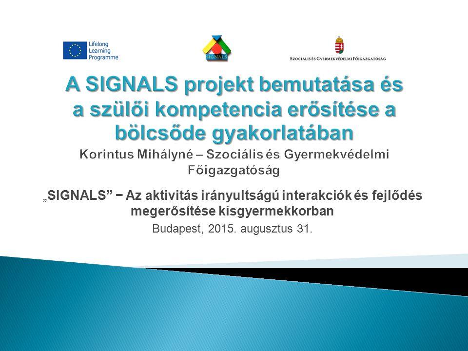 """""""SIGNALS − Az aktivitás irányultságú interakciók és fejlődés megerősítése kisgyermekkorban Budapest, 2015."""
