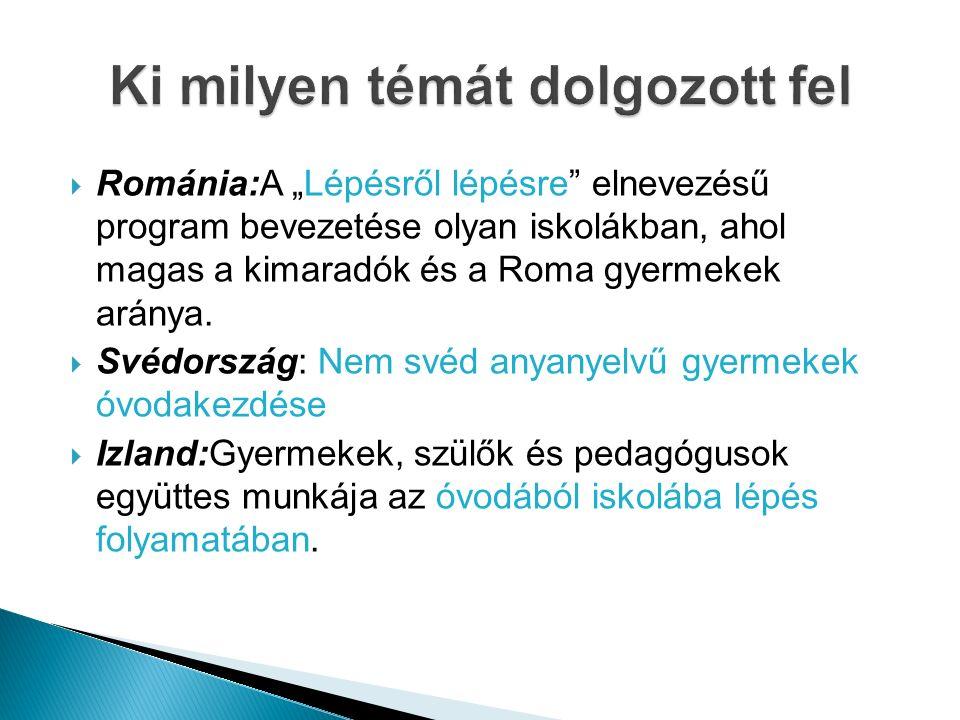 """ Románia:A """"Lépésről lépésre elnevezésű program bevezetése olyan iskolákban, ahol magas a kimaradók és a Roma gyermekek aránya."""