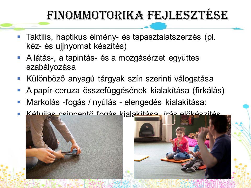 Finommotorika fejlesztése  Taktilis, haptikus élmény- és tapasztalatszerzés (pl. kéz- és ujjnyomat készítés)  A látás-, a tapintás- és a mozgásérzet
