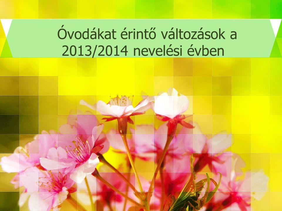 Óvodákat érintő változások a 2013/2014 nevelési évben