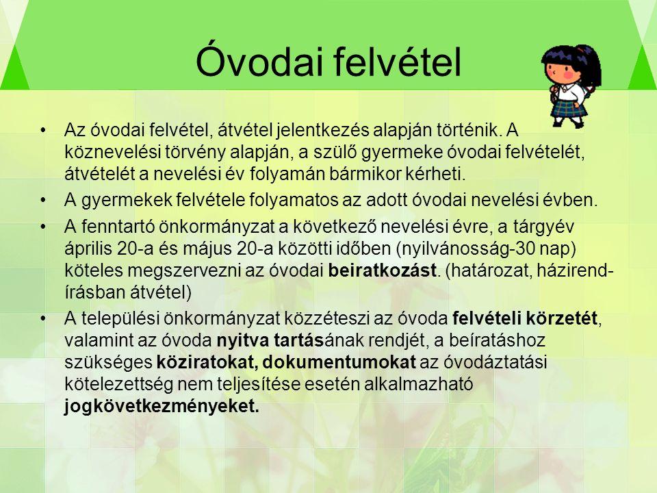 Óvodai felvétel Az óvodai felvétel, átvétel jelentkezés alapján történik.
