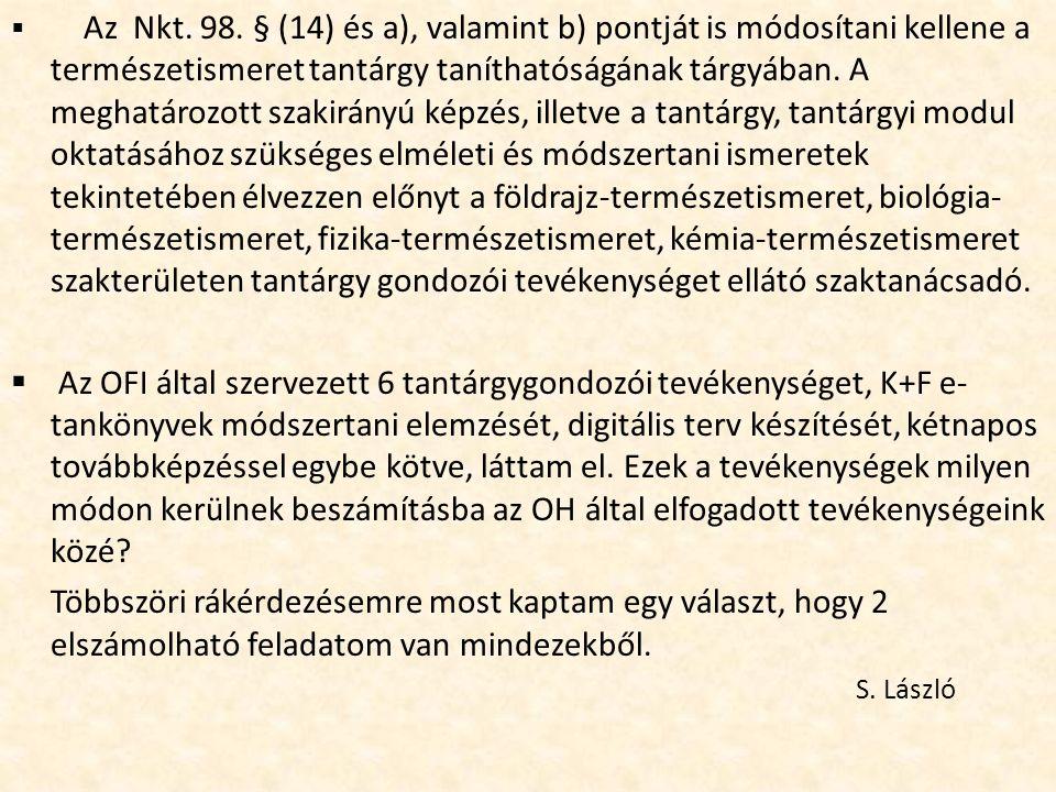  Az Nkt. 98. § (14) és a), valamint b) pontját is módosítani kellene a természetismeret tantárgy taníthatóságának tárgyában. A meghatározott szakirán