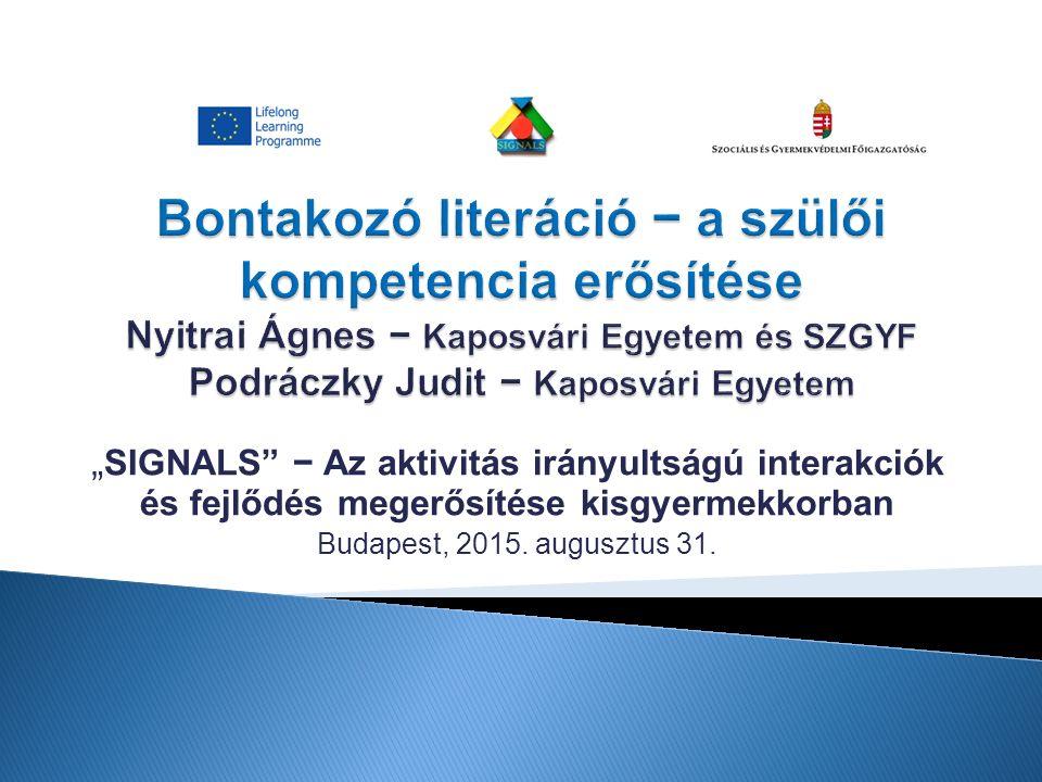 """"""" SIGNALS − Az aktivitás irányultságú interakciók és fejlődés megerősítése kisgyermekkorban Budapest, 2015."""